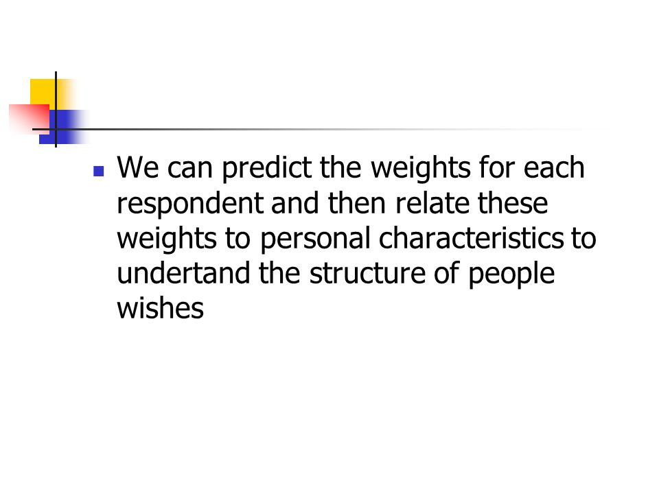 We can predict the weights for each respondent and then relate these weights to personal characteristics to undertand the structure of people wishes