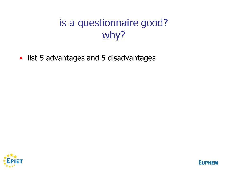 is a questionnaire good why list 5 advantages and 5 disadvantages
