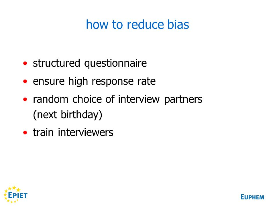 how to reduce bias structured questionnaire ensure high response rate random choice of interview partners (next birthday) train interviewers