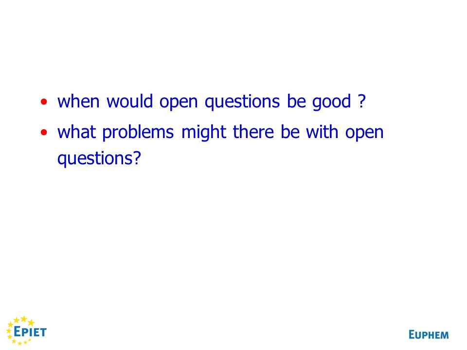 when would open questions be good what problems might there be with open questions