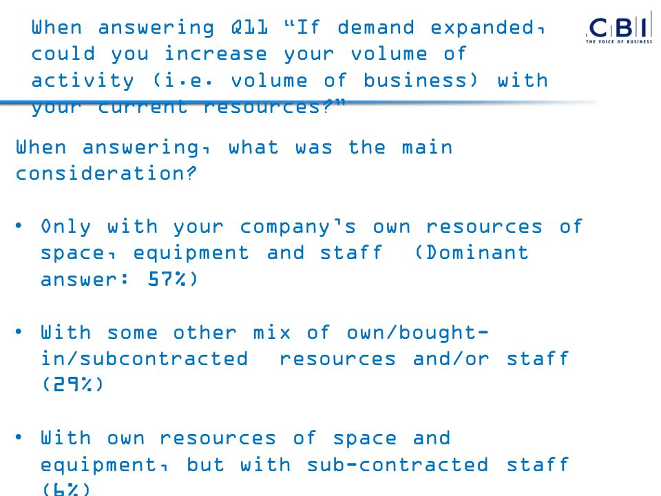 When answering Q11 If demand expanded, could you increase your volume of activity (i.e.
