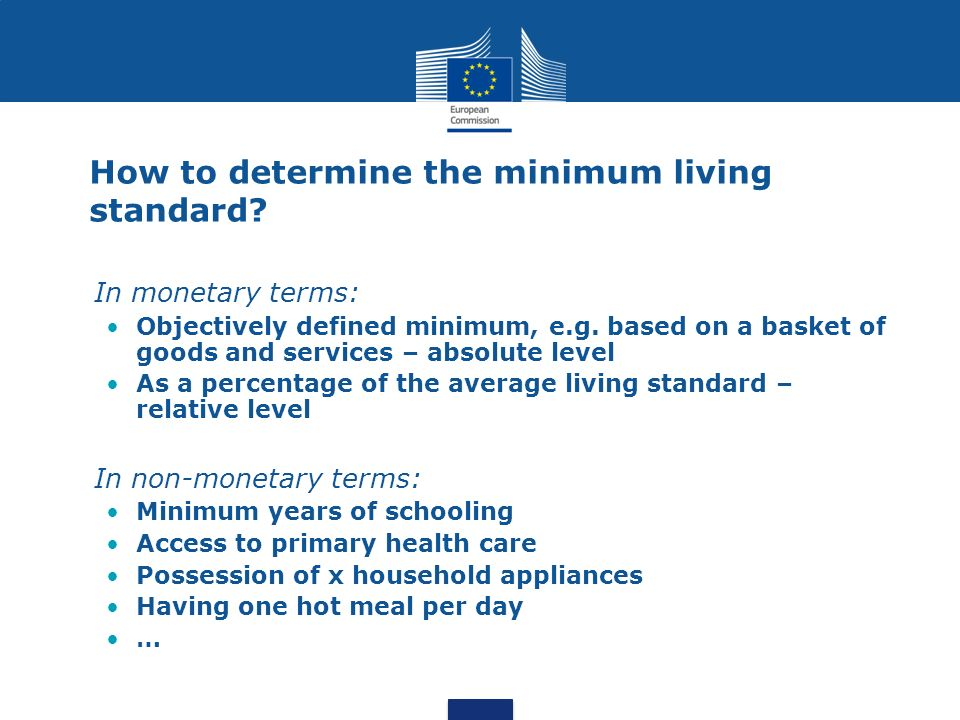 How to determine the minimum living standard? In monetary terms: Objectively defined minimum, e.g. based on a basket of goods and services – absolute