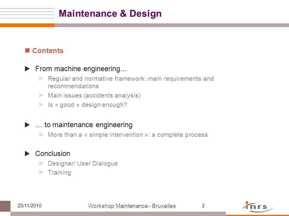 Contents From machine engineering… > Regular and normative framework: main requirements and recommendations > Main issues (accidents analysis) > Is « good » design enough.