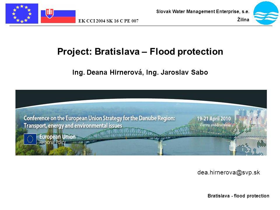Bratislava - flood protection Slovak Water Management Enterprise, s.e. Žilina EK CCI 2004 SK 16 C PE 007 Project: Bratislava – Flood protection Ing. D