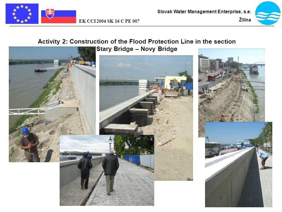 Bratislava - flood protection Slovak Water Management Enterprise, s.e. Žilina EK CCI 2004 SK 16 C PE 007 Activity 2: Construction of the Flood Protect