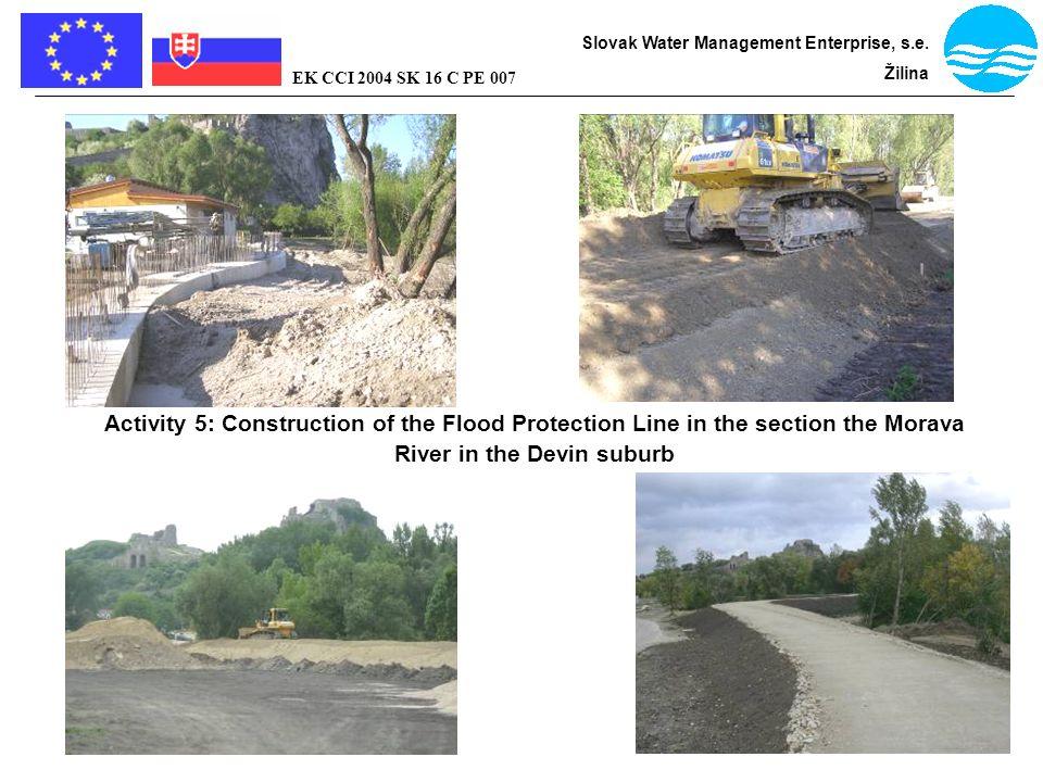 Bratislava - flood protection Slovak Water Management Enterprise, s.e. Žilina EK CCI 2004 SK 16 C PE 007 Activity 5: Construction of the Flood Protect