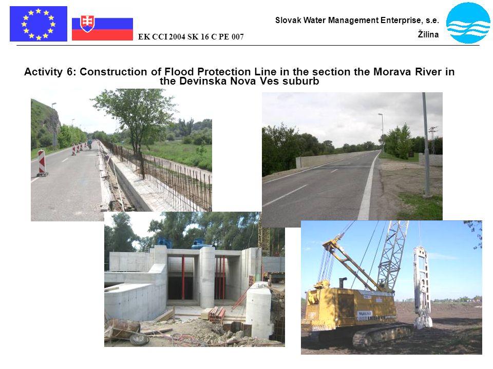 Bratislava - flood protection Slovak Water Management Enterprise, s.e. Žilina EK CCI 2004 SK 16 C PE 007 Activity 6: Construction of Flood Protection