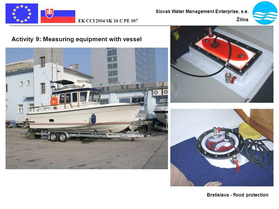 Bratislava - flood protection Slovak Water Management Enterprise, s.e. Žilina EK CCI 2004 SK 16 C PE 007 Activity 9: Measuring equipment with vessel