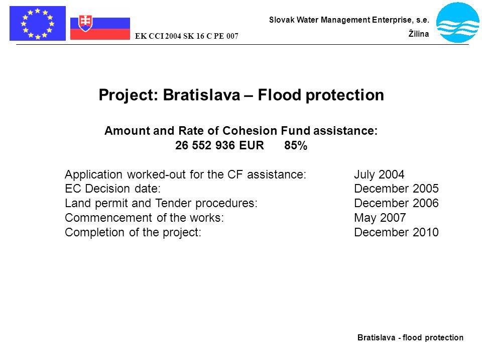 Bratislava - flood protection Slovak Water Management Enterprise, s.e. Žilina EK CCI 2004 SK 16 C PE 007 Project: Bratislava – Flood protection Amount