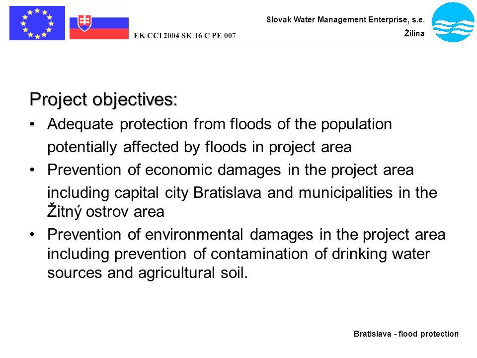 Bratislava - flood protection Slovak Water Management Enterprise, s.e. Žilina EK CCI 2004 SK 16 C PE 007 Project objectives: Adequate protection from