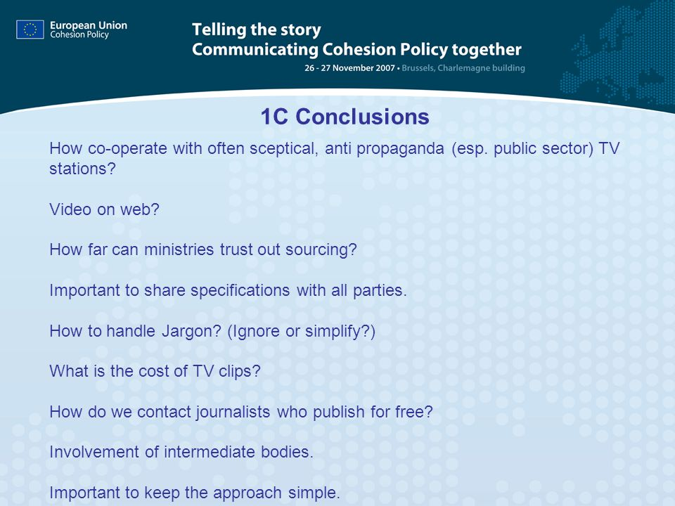 1C Conclusions How co-operate with often sceptical, anti propaganda (esp. public sector) TV stations? Video on web? How far can ministries trust out s