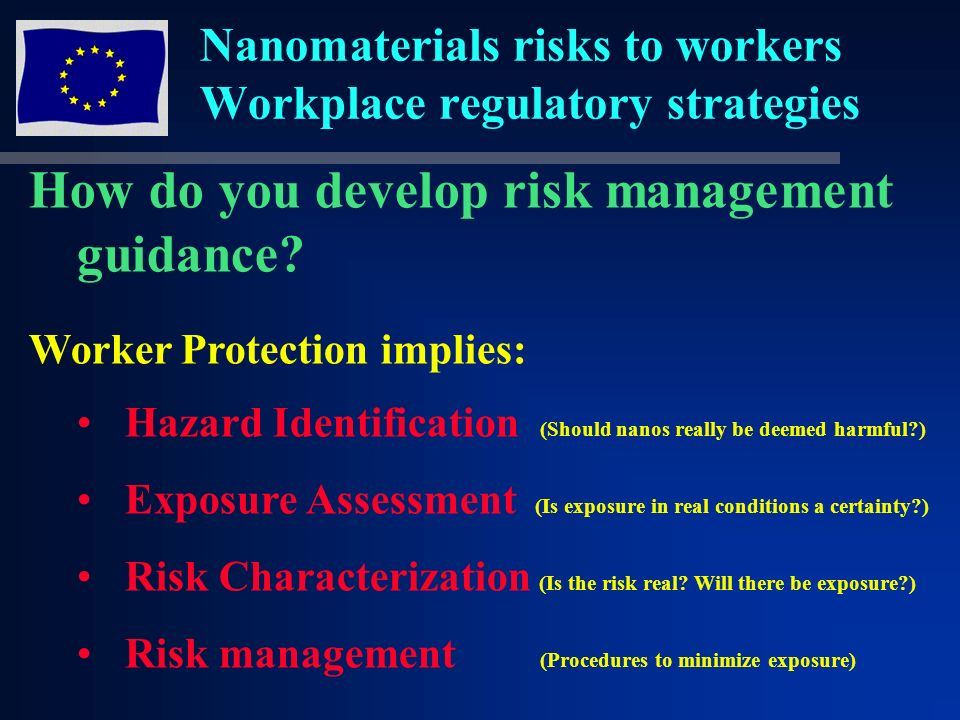 Nanomaterials risks to workers Workplace regulatory strategies How do you develop risk management guidance.