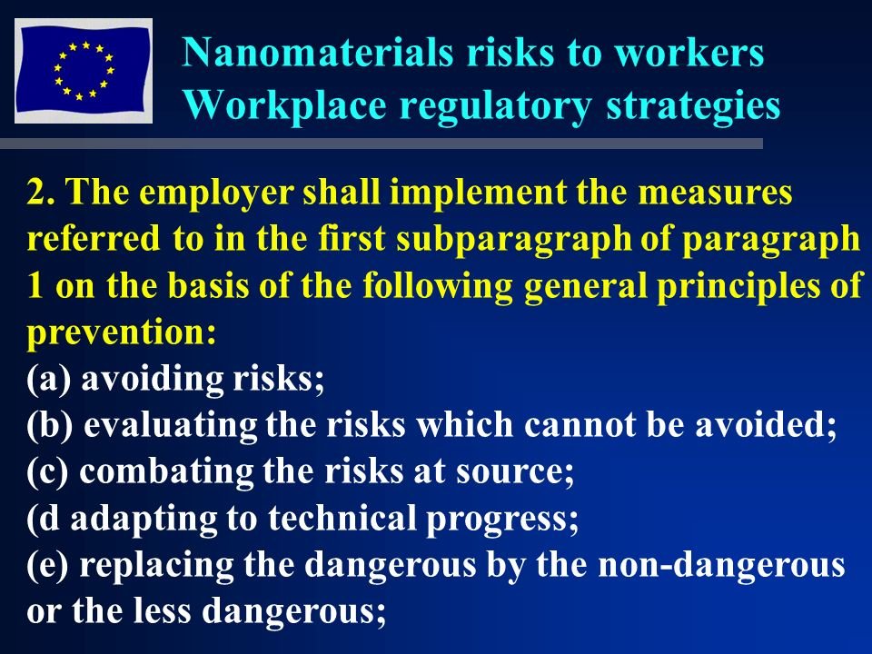 Nanomaterials risks to workers Workplace regulatory strategies Hazard characterisation Time Type of Action As if Present Precautionary principle Likely to be Near Future Diligence Stewardship IsFarther FutureRegulatory