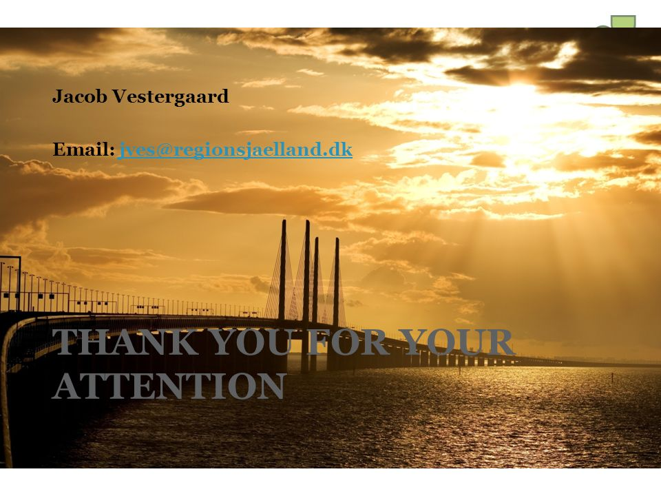 THANK YOU FOR YOUR ATTENTION Jacob Vestergaard Email: jves@regionsjaelland.dkjves@regionsjaelland.dk
