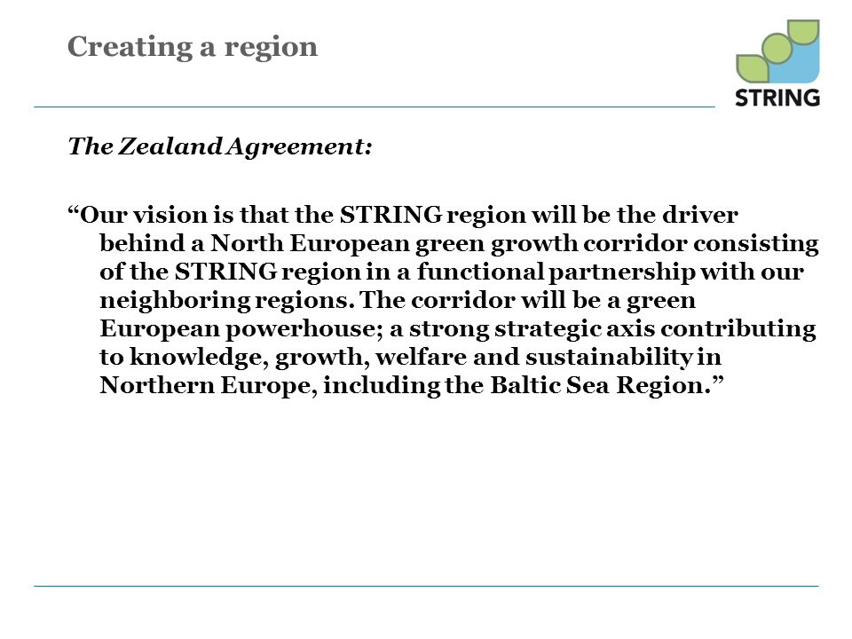 Creating a region The Zealand Agreement: Our vision is that the STRING region will be the driver behind a North European green growth corridor consist