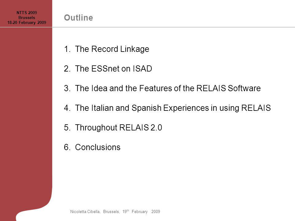 Outline 1.The Record Linkage 2.The ESSnet on ISAD 3.The Idea and the Features of the RELAIS Software 4.The Italian and Spanish Experiences in using RE