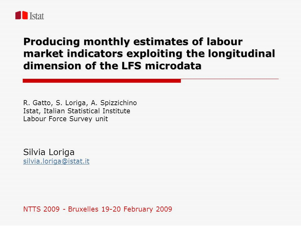 Producing monthly estimates of labour market indicators exploiting the longitudinal dimension of the LFS microdata R. Gatto, S. Loriga, A. Spizzichino