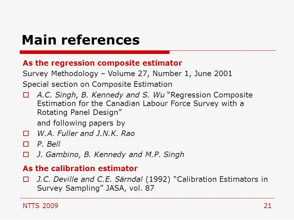 NTTS 200921 Main references As the regression composite estimator Survey Methodology – Volume 27, Number 1, June 2001 Special section on Composite Estimation A.C.