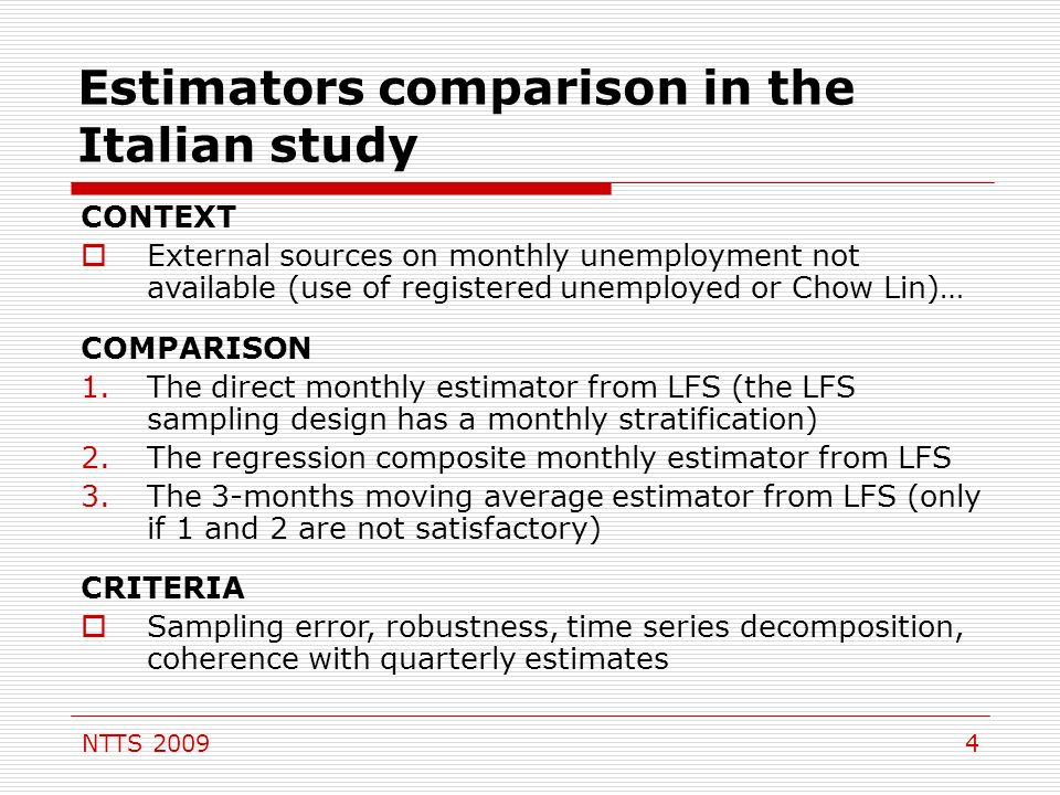 NTTS 20094 Estimators comparison in the Italian study CONTEXT External sources on monthly unemployment not available (use of registered unemployed or