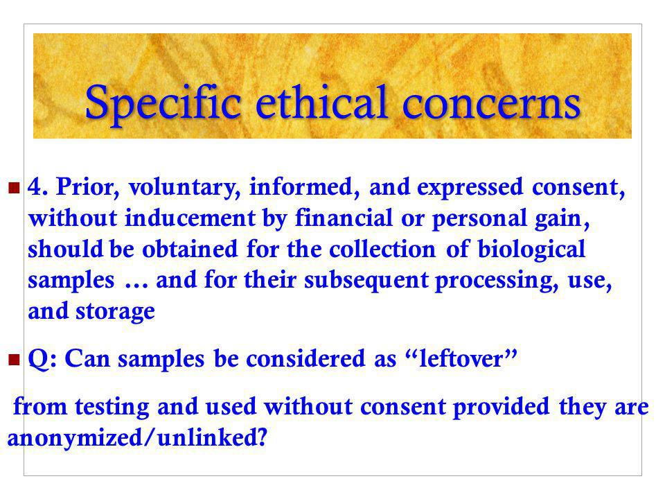 Specific ethical concerns 4. Prior, voluntary, informed, and expressed consent, without inducement by financial or personal gain, should be obtained f