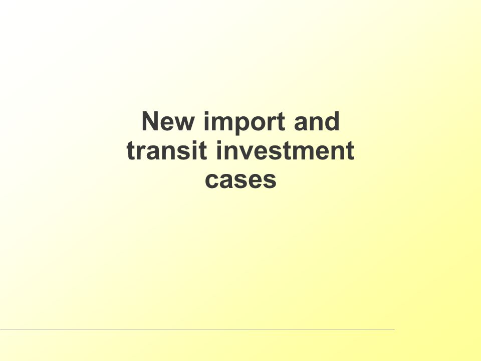 New import and transit investment cases