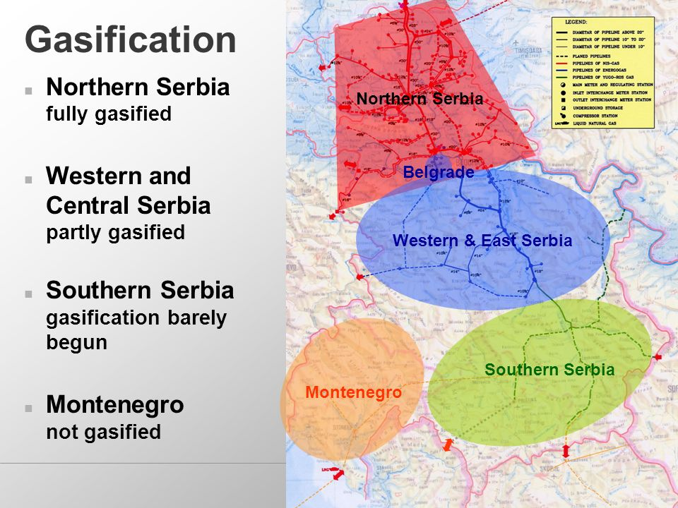 Gasification Montenegro Southern Serbia Northern Serbia fully gasified Western and Central Serbia partly gasified Southern Serbia gasification barely begun Montenegro not gasified Western & East Serbia Northern Serbia Belgrade
