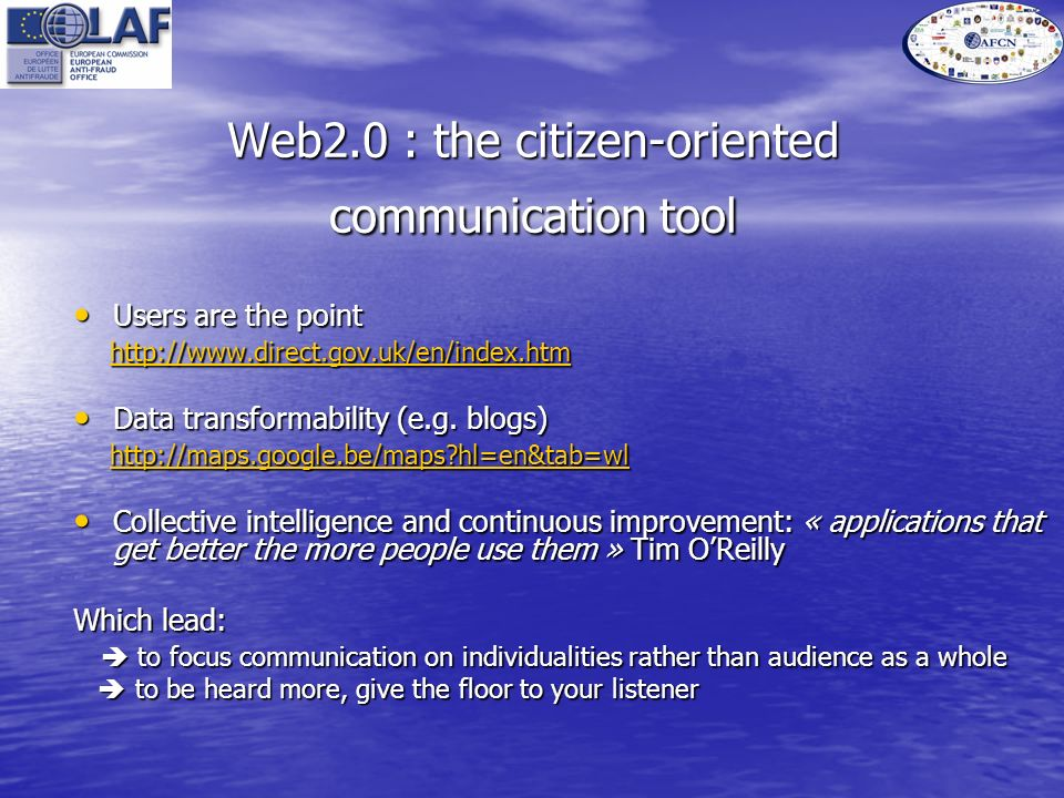 Web2.0 : the citizen-oriented communication tool Users are the point Users are the point http://www.direct.gov.uk/en/index.htm http://www.direct.gov.uk/en/index.htm http://www.direct.gov.uk/en/index.htm Data transformability (e.g.