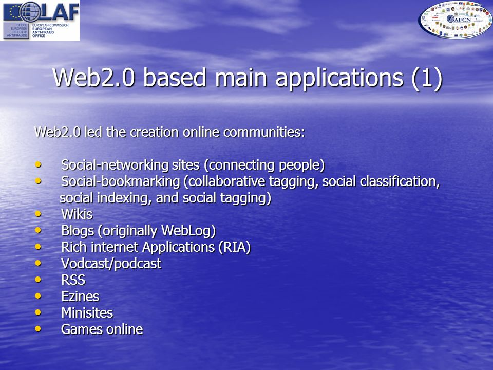 Web2.0 based main applications (1) Web2.0 led the creation online communities: Social-networking sites (connecting people) Social-networking sites (connecting people) Social-bookmarking (collaborative tagging, social classification, Social-bookmarking (collaborative tagging, social classification, social indexing, and social tagging) social indexing, and social tagging) Wikis Wikis Blogs (originally WebLog) Blogs (originally WebLog) Rich internet Applications (RIA) Rich internet Applications (RIA) Vodcast/podcast Vodcast/podcast RSS RSS Ezines Ezines Minisites Minisites Games online Games online