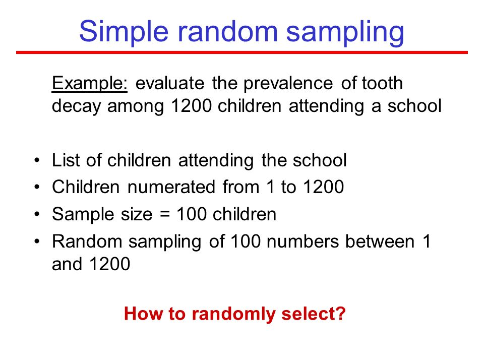 Example: evaluate the prevalence of tooth decay among 1200 children attending a school List of children attending the school Children numerated from 1