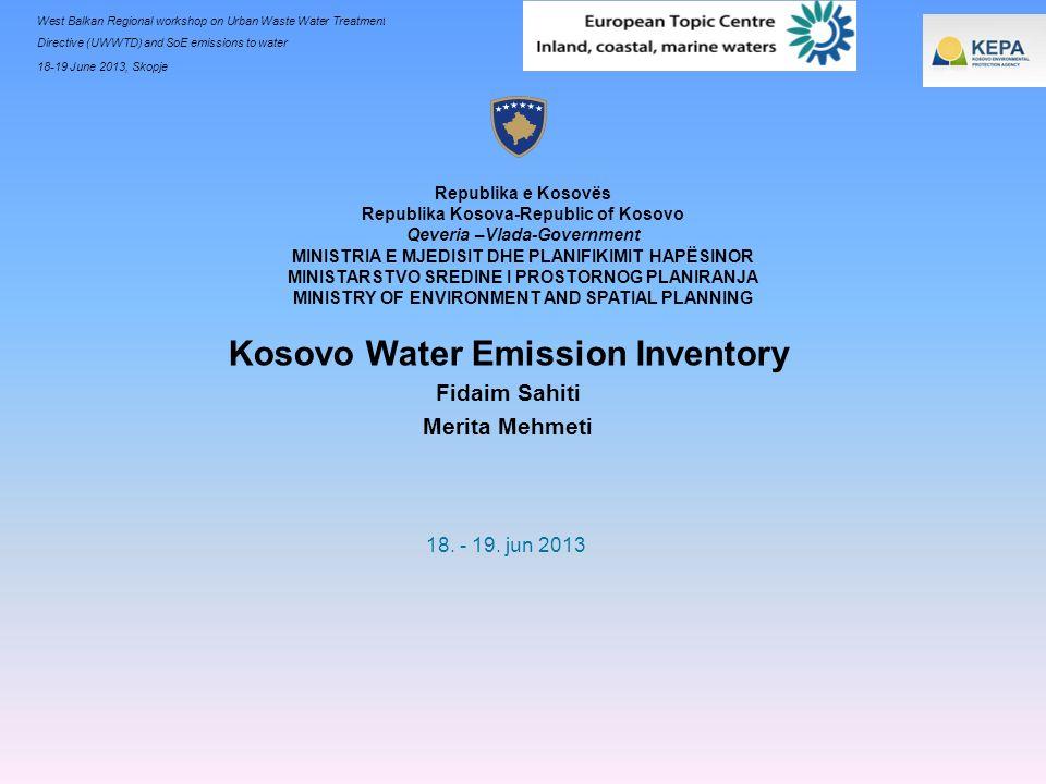 West Balkan Regional workshop on Urban Waste Water Treatment Directive (UWWTD) and SoE emissions to water 18-19 June 2013, Skopje Kosovo Water Emissio