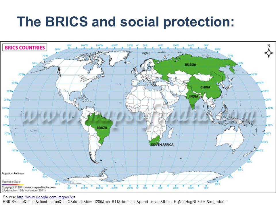 The BRICS and social protection: Source: http://www.google.com/imgres?q=http://www.google.com/imgres?q BRICS+map&hl=en&client=safari&sa=X&rls=en&biw=1280&bih=611&tbm=isch&prmd=imvns&tbnid=RqNceHxgRU8i9M:&imgrefurl=