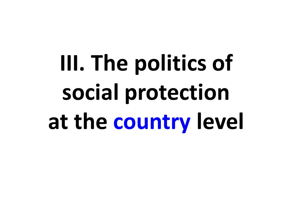 III. The politics of social protection at the country level