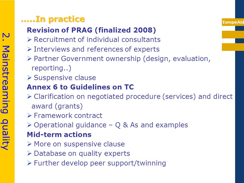EuropeAid …..In practice Revision of PRAG (finalized 2008) Recruitment of individual consultants Interviews and references of experts Partner Governme