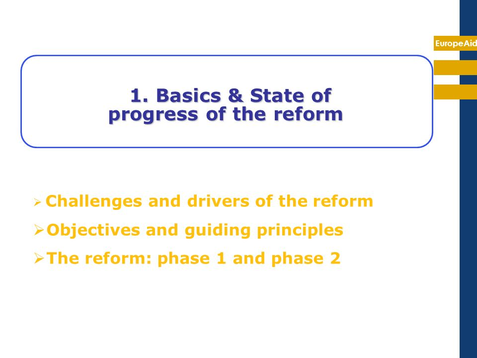 EuropeAid 1.Basics & State of 1. Basics & State of progress of the reform Challenges and drivers of the reform Objectives and guiding principles The r