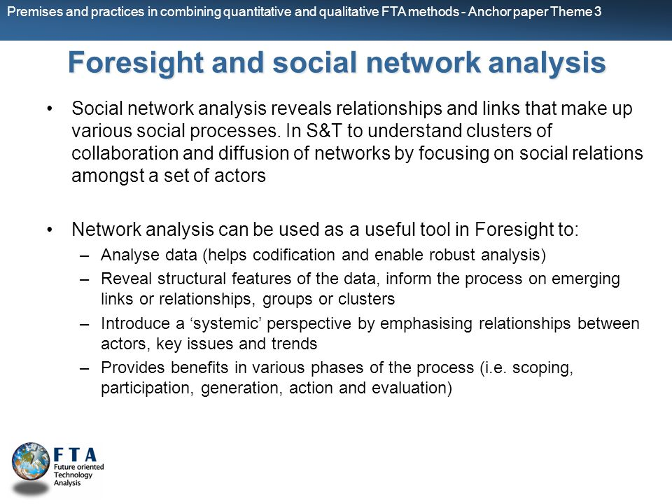 Premises and practices in combining quantitative and qualitative FTA methods - Anchor paper Theme 3 Foresight and social network analysis Social netwo