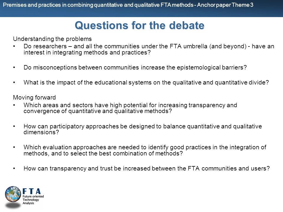 Premises and practices in combining quantitative and qualitative FTA methods - Anchor paper Theme 3 Questions for the debate Understanding the problem
