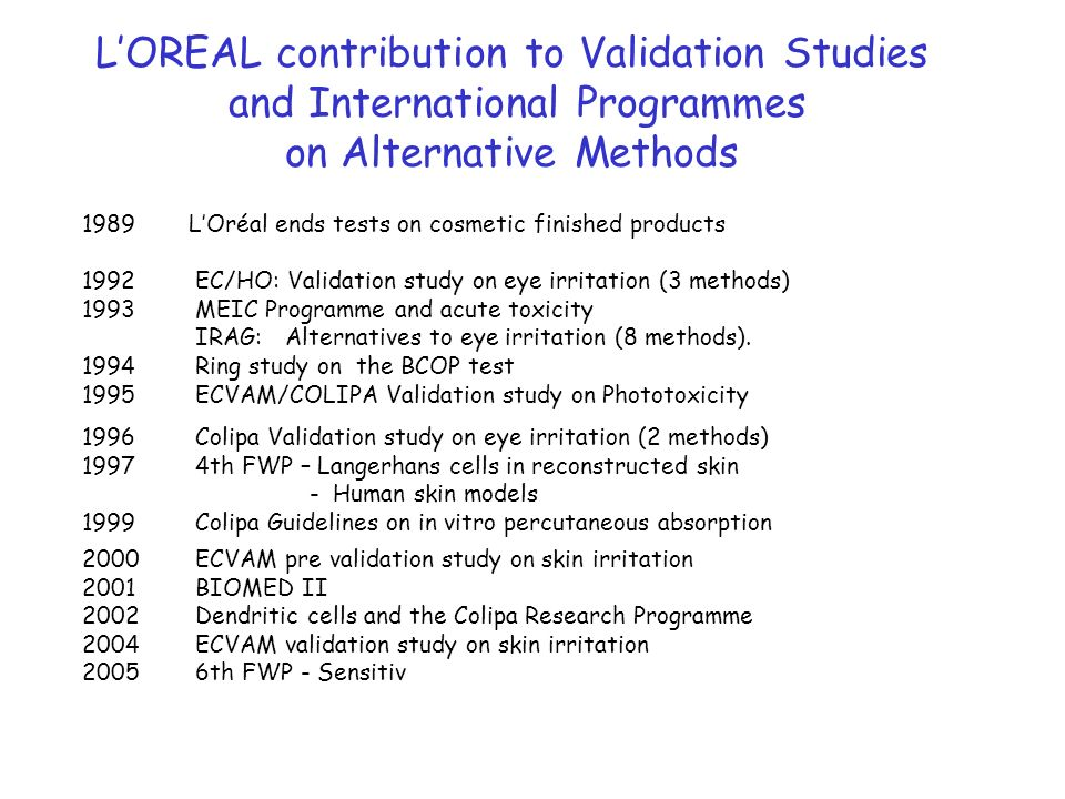 LOREAL contribution to Validation Studies and International Programmes on Alternative Methods 1989LOréal ends tests on cosmetic finished products 1992