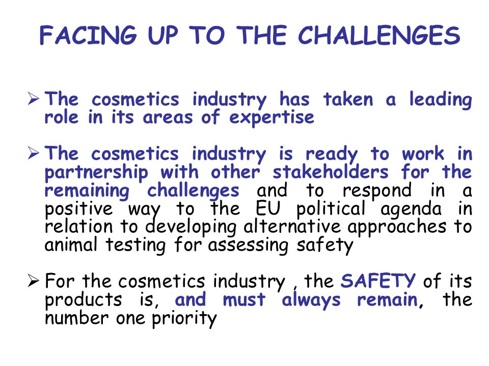 FACING UP TO THE CHALLENGES The cosmetics industry has taken a leading role in its areas of expertise The cosmetics industry is ready to work in partn