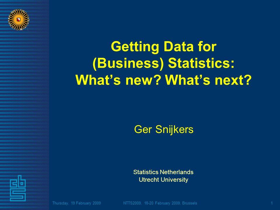 Thursday, 19 February 2009NTTS2009, 18-20 February 2009, Brussels2 Getting Data for Business Statistics How do we get the data we need for business statistics.