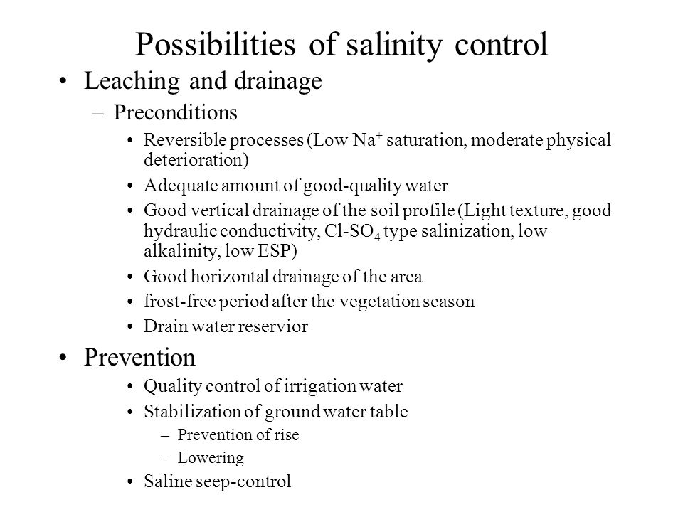 Possibilities of salinity control Leaching and drainage –Preconditions Reversible processes (Low Na + saturation, moderate physical deterioration) Ade