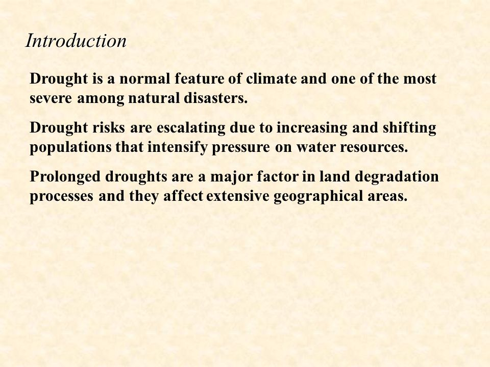 Introduction Drought is a normal feature of climate and one of the most severe among natural disasters.