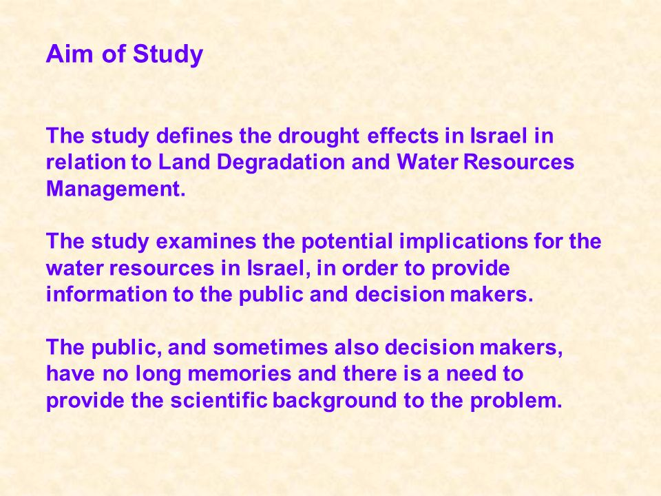 Aim of Study The study defines the drought effects in Israel in relation to Land Degradation and Water Resources Management.