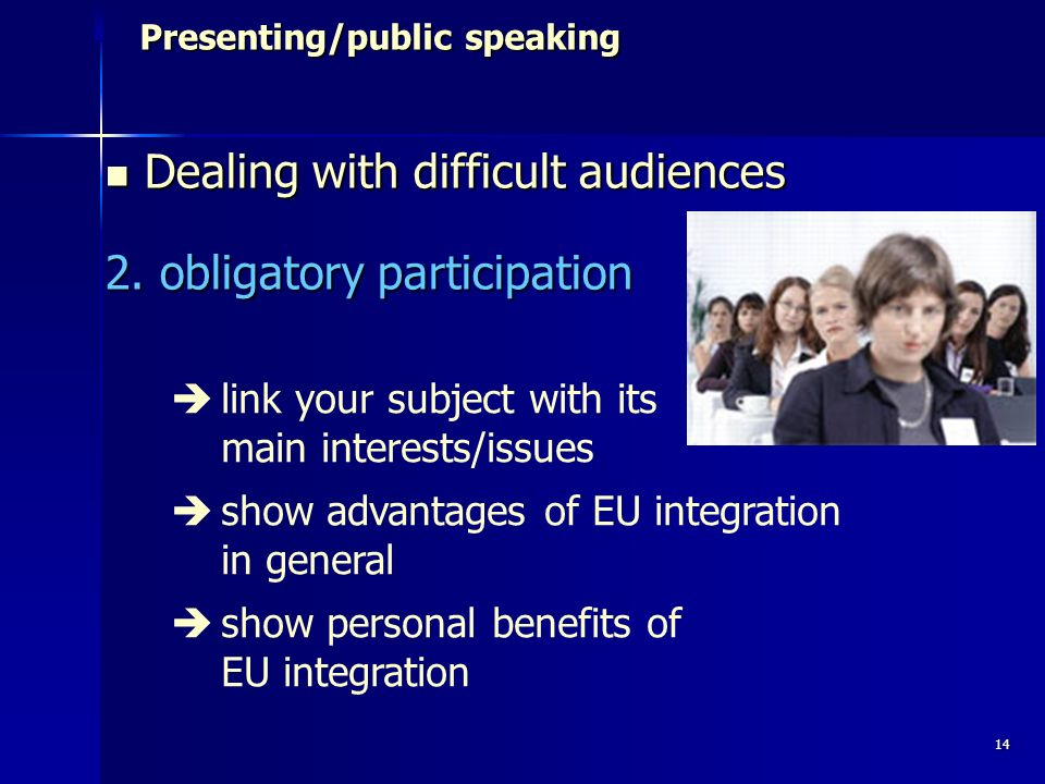 14 Presenting/public speaking Presenting/public speaking Dealing with difficult audiences Dealing with difficult audiences 2.