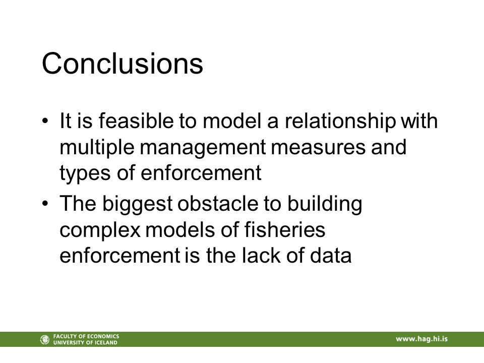 Conclusions It is feasible to model a relationship with multiple management measures and types of enforcement The biggest obstacle to building complex models of fisheries enforcement is the lack of data
