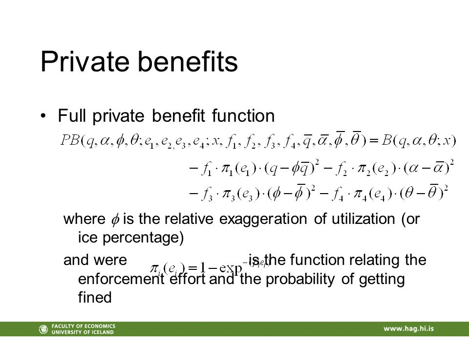 Private benefits Full private benefit function where is the relative exaggeration of utilization (or ice percentage) and were is the function relating the enforcement effort and the probability of getting fined