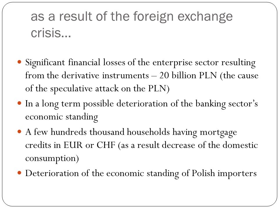 as a result of the foreign exchange crisis… Significant financial losses of the enterprise sector resulting from the derivative instruments – 20 billi