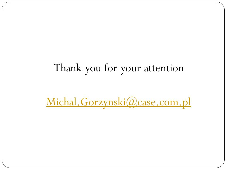 Thank you for your attention Michal.Gorzynski@case.com.pl