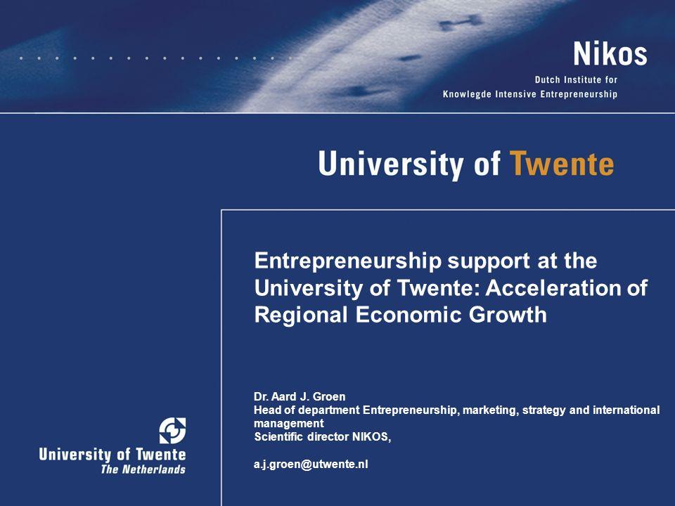 Entrepreneurship support at the University of Twente: Acceleration of Regional Economic Growth Dr. Aard J. Groen Head of department Entrepreneurship,