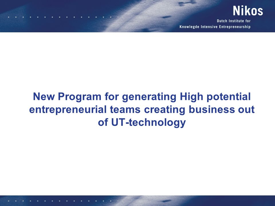 New Program for generating High potential entrepreneurial teams creating business out of UT-technology