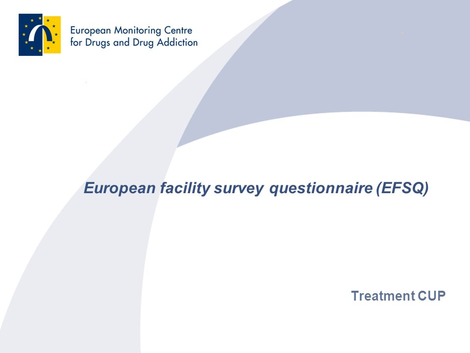 European facility survey questionnaire (EFSQ) Treatment CUP